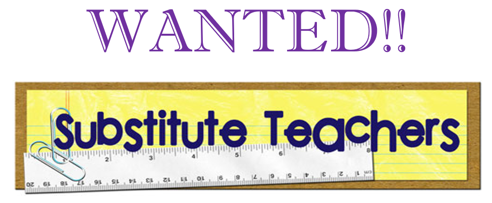 Substitute Teachers Wanted!!